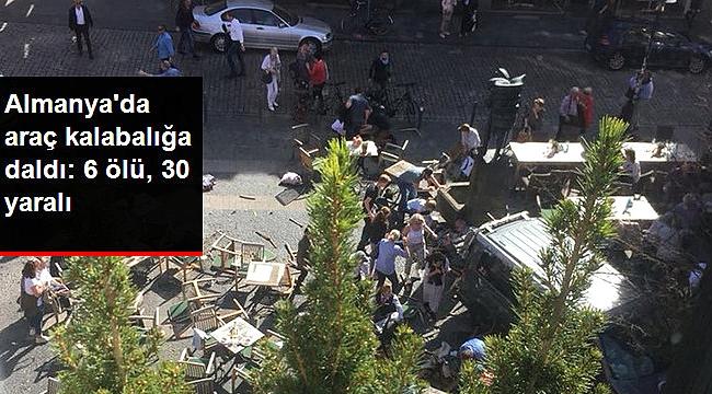 ALMANYA'DA TERÖR SALDIRISI: 6 ÖLÜ, 30 YARALI