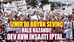 İzmir Üçkuyular'daki dev AVM inşaatının iptal kararı sevinçle kutlandı