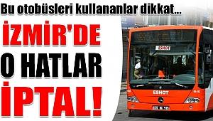 İZMİR'DE 4 OTOBÜS HATTI DAHA İPTAL EDİLDİ