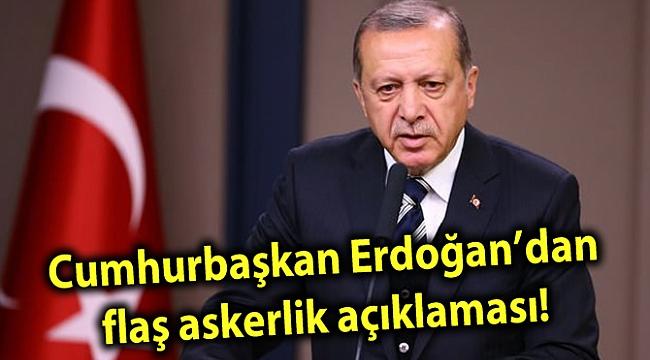 Cumhurbaşkan Erdoğan'dan flaş askerlik açıklaması!
