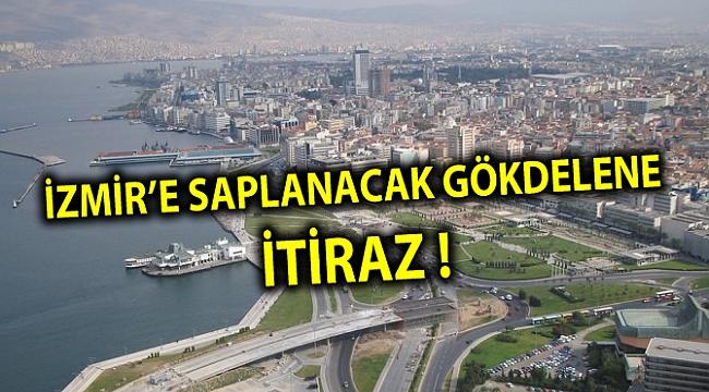 İZMİR'E SAPLANACAK GÖKDELENE İTİRAZ !
