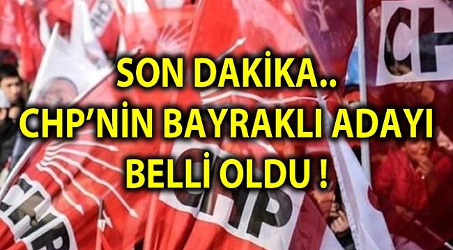 SON DAKİKA.. CHP'NİN BAYRAKLI ADAYI BELLİ OLDU !