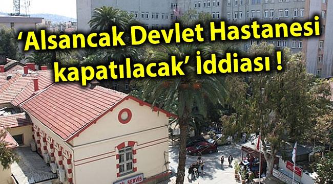 'Alsancak Devlet Hastanesi kapatılacak' İddiası !