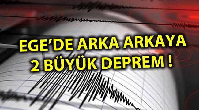 EGE'DE ARKA ARKAYA 2 BÜYÜK DEPREM !