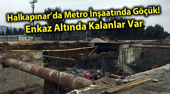 Halkapınar'da Metro İnşaatında Göçük! Enkaz Altında Kalanlar Var