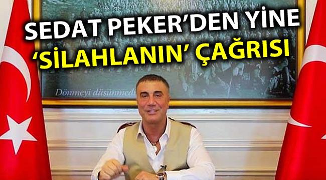 SEDAT PEKER'DEN YİNE 'SİLAHLANIN' ÇAĞRISI