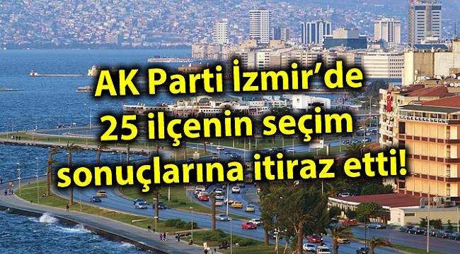 AK Parti İzmir'de 25 ilçenin seçim sonuçlarına itiraz etti!