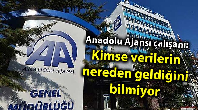 Anadolu Ajansı çalışanı: Kimse verilerin nereden geldiğini bilmiyor