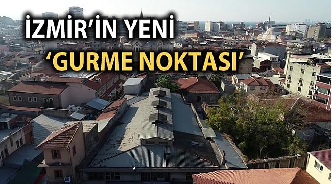 İZMİR'İN YENİ 'GURME NOKTASI'