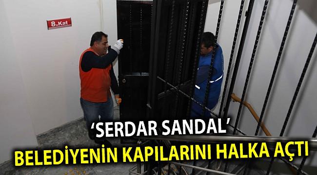 'SERDAR SANDAL' BELEDİYENİN KAPILARINI HALKA AÇTI