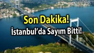 Son Dakika! İstanbul'da Sayım Bitti!