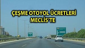 ÇEŞME OTOYOL ÜCRETLERİ MECLİS'TE