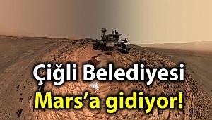 Çiğli Belediyesi Mars'a gidiyor!