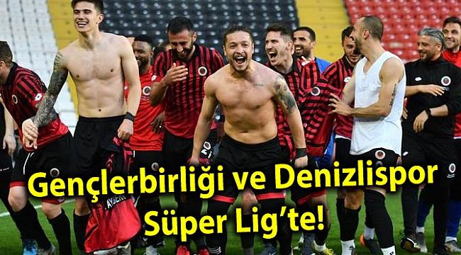 Gençlerbirliği ve Denizlispor Süper Lig'te!