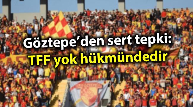 Göztepe'den Türkiye Futbol Federasyonu'na sert tepki: TFF yok hükmündedir