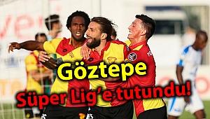 Göztepe Süper Lig'e tutundu!