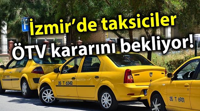 İzmir'de taksiciler ÖTV kararını bekliyor!