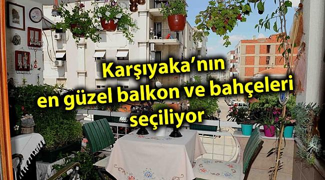Karşıyaka'nın en güzel balkon ve bahçeler seçiliyor