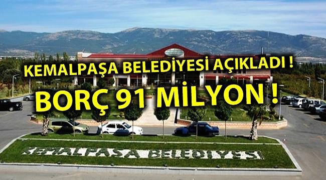 KEMALPAŞA BELEDİYESİ AÇIKLADI ! BORÇ 91 MİLYON !
