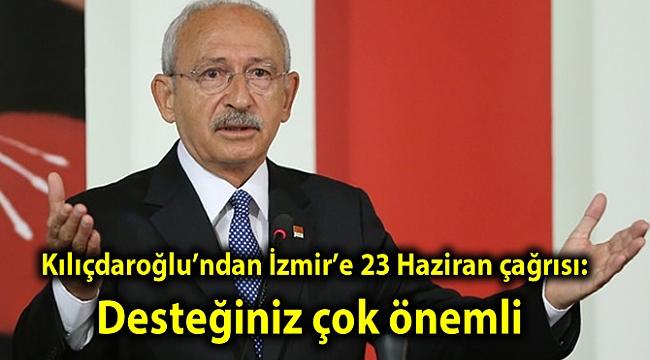 Kılıçdaroğlu'ndan İzmir'e 23 Haziran çağrısı