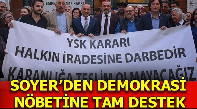 SOYER'DEN DEMOKRASİ NÖBETİNE TAM DESTEK