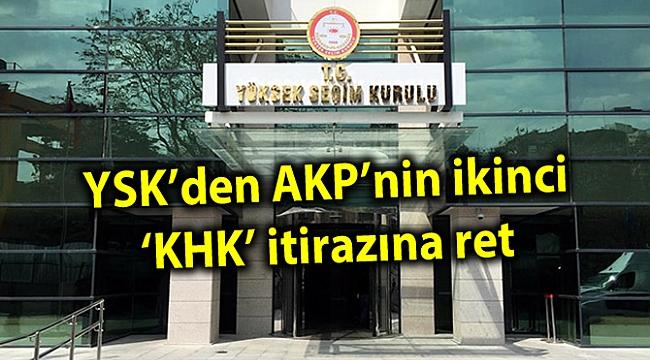 YSK'den AKP'nin ikinci 'KHK' itirazına ret