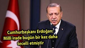 Cumhurbaşkanı Erdoğan: Milli irade bugün bir kez daha tecelli etmiştir
