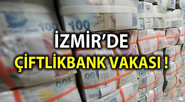 İZMİR'DE ÇİFTLİKBANK VAKASI !