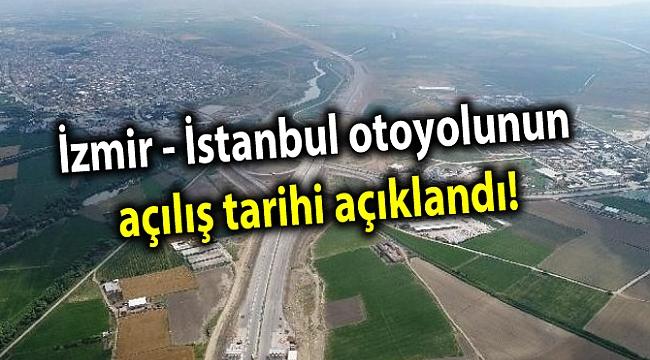 İzmir - İstanbul otoyolunun açılış tarihi açıklandı!