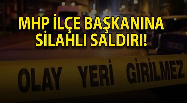 MHP İlçe Başkanına Silahlı Saldırı !