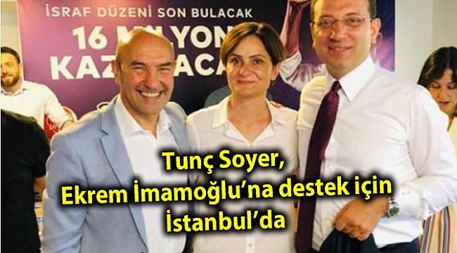 Tunç Soyer, Ekrem İmamoğlu'na destek için İstanbul'da