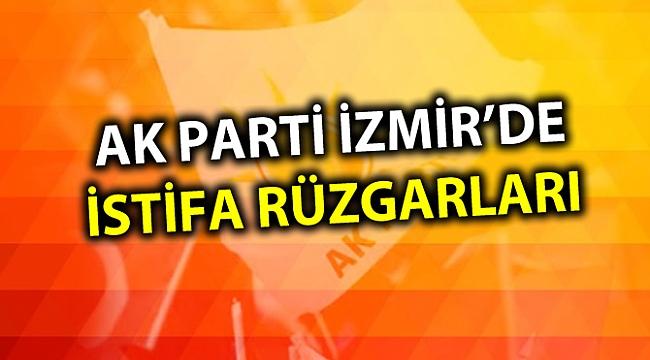 AK PARTİ İZMİR'DE İSTİFA RÜZGARLARI