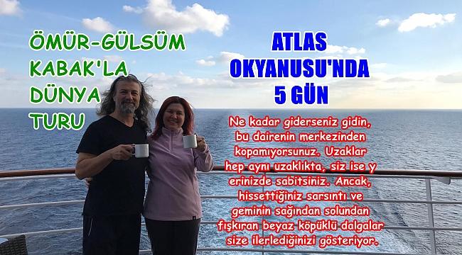 ATLAS OKYANUSU'NDA 5 GÜN