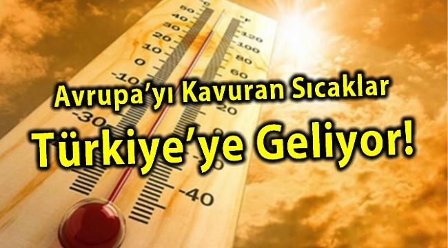 Avrupa'yı Kavuran Sıcaklar Türkiye'ye Geliyor!