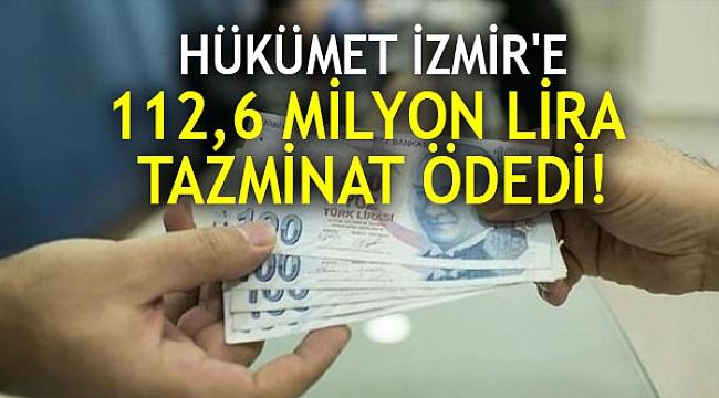 HÜKÜMET İZMİR'E 112,6 MİLYON TAZMİNAT ÖDEDİ!