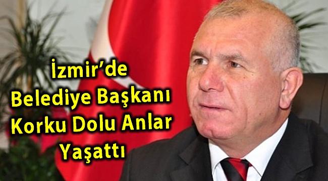 İzmir'de Belediye Başkanı Korku Dolu Anlar Yaşattı