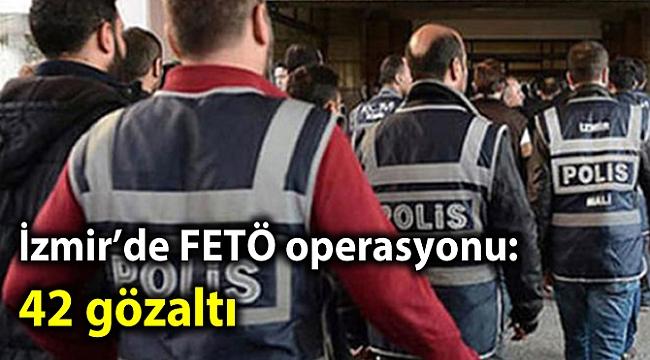İzmir'de FETÖ operasyonu: 42 gözaltı