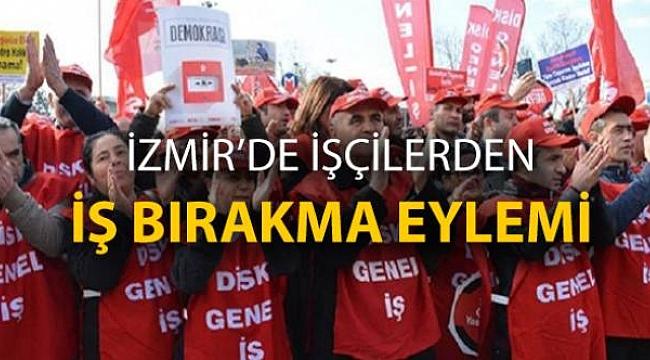 İzmir'de İşçilerden İş Bırakma Eylemi!