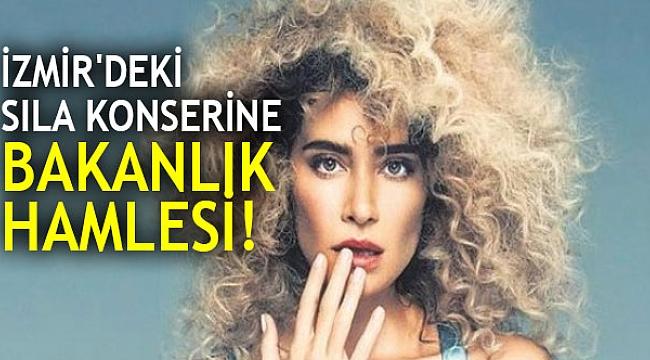 İZMİR'DEKİ SILA KONSERİNE BAKANLIK HAMLESİ!