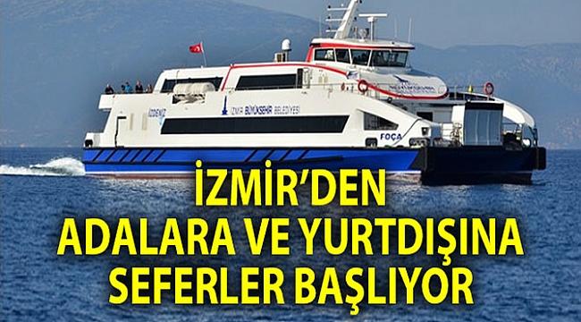 İzmir'den EGE adalarına ve yurtdışına seferler başlayacak