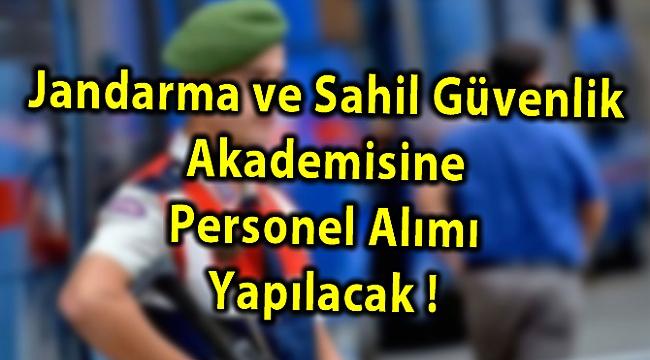 Jandarma ve Sahil Güvenlik Akademisine Personel Alımı Yapılacak !