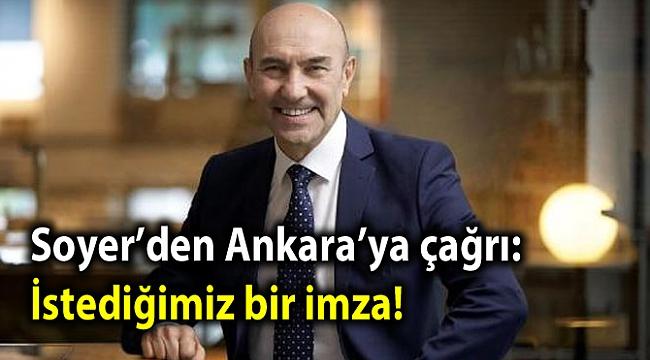 Soyer'den Ankara'ya çağrı: İstediğimiz bir imza!
