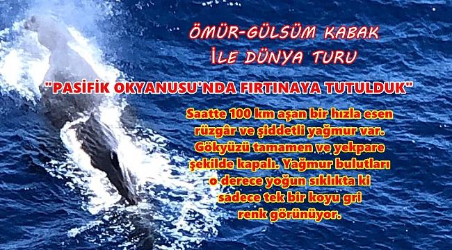PASİFİK'TE FIRTINAYA TUTULDUK
